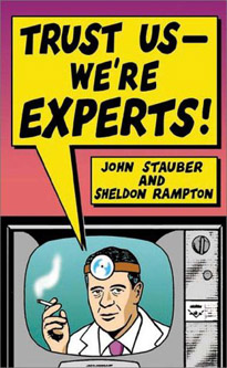 Trust Us -- We're Experts! How Industry Manipulates Science and Gambles with Your Future